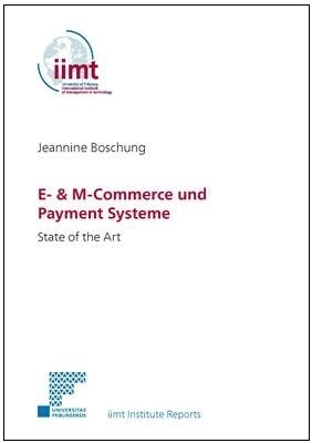 Jeannine Boschung: E- & M-Commerce und Payment Systeme State of the Art